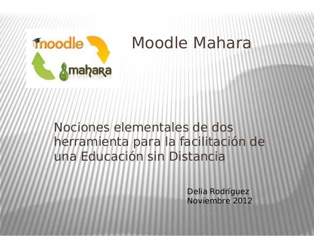 Moodle Mahara Nociones elementales de dos herramienta para la facilitación de una Educación sin Distancia Delia Rodríguez ...