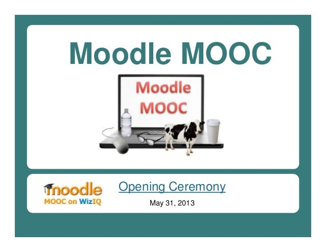 Moodle MOOCOpening CeremonyMay 31, 2013