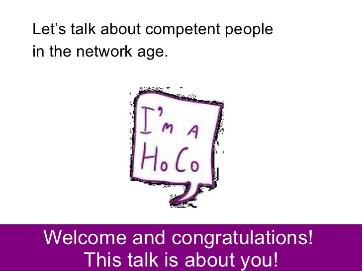 Welcome and congratulations!  This talk is about you! <ul><li>Let's talk about competent people  </li></ul><ul><li>in the ...