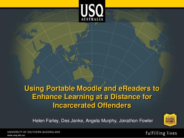 Using Portable Moodle and eReaders to  Enhance Learning at a Distance for       Incarcerated Offenders  Helen Farley, Des ...