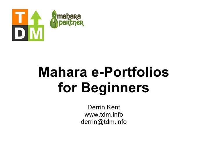 Mahara e-Portfolios for Beginners Derrin Kent www.tdm.info [email_address]