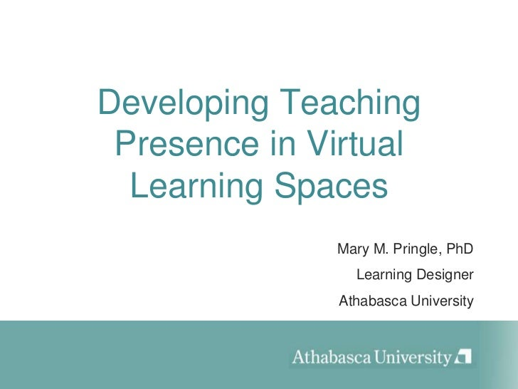 Developing Teaching Presence in Virtual Learning Spaces<br />Mary M. Pringle, PhD<br />Learning Designer<br />Athabasca Un...