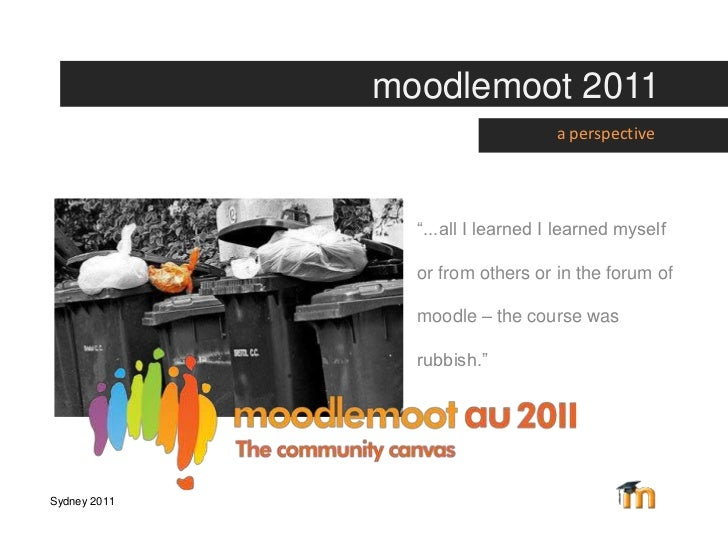 "moodlemoot 2011<br />a perspective<br />""...all I learned I learned myself or from others or in the forum of moodle – the ..."
