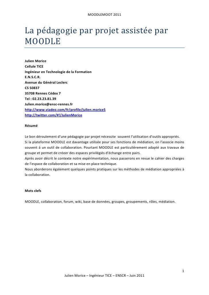 MOODLEMOOT 2011La pédagogie par projet assistée parMOODLEJulien MoriceCellule TICEIngénieur en Technologie de la Formation...