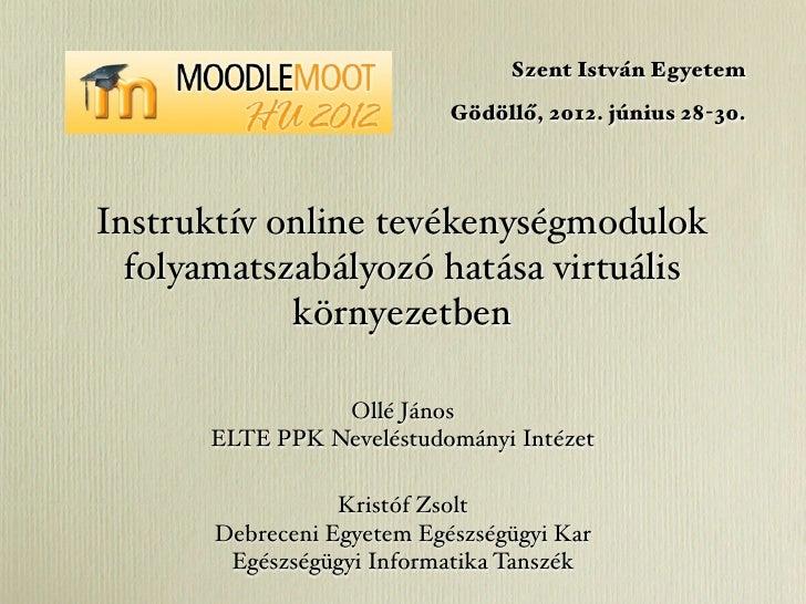 Szent István Egyetem                            Gödöllő, 2012. június 28-30.Instruktív online tevékenységmodulok  folyamat...