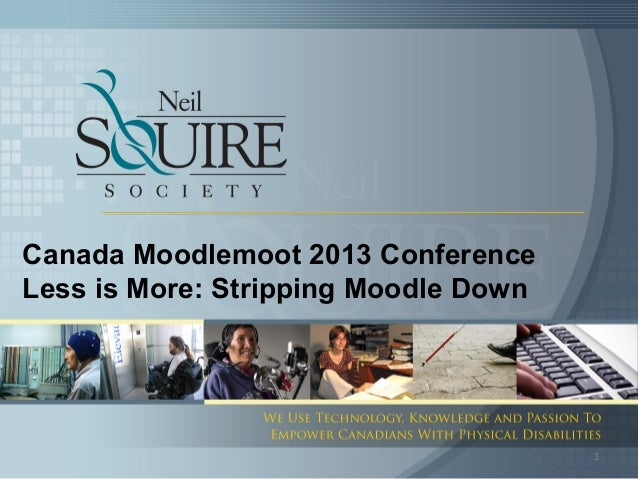 Canada Moodlemoot 2013 ConferenceLess is More: Stripping Moodle Down                                      1