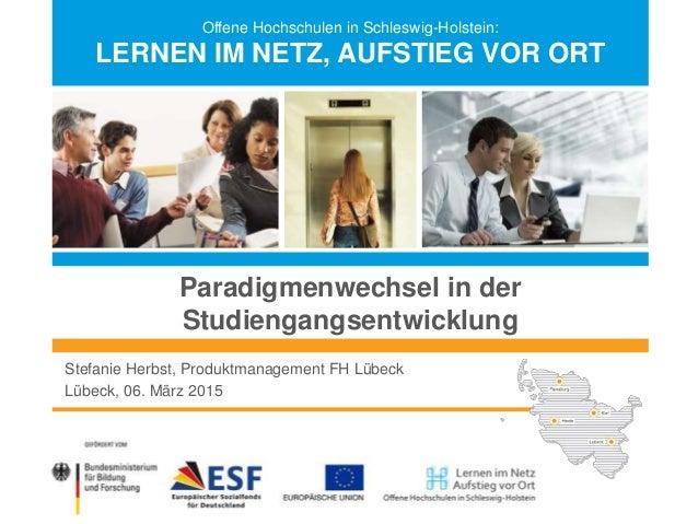 Offene Hochschulen in Schleswig-Holstein: LERNEN IM NETZ, AUFSTIEG VOR ORT Stefanie Herbst, Produktmanagement FH Lübeck Lü...
