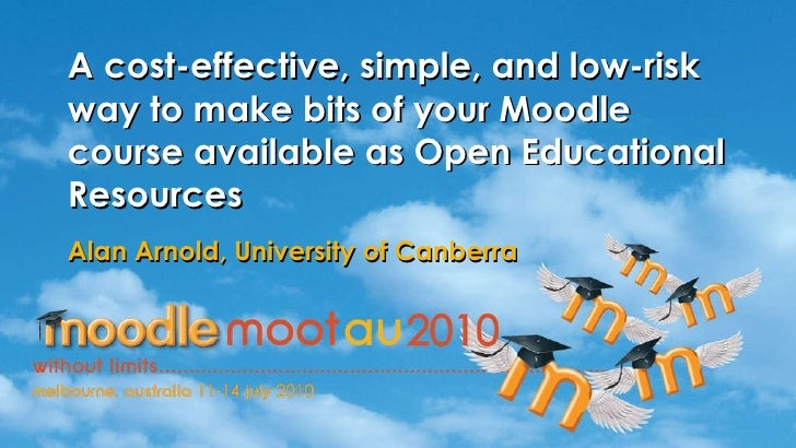 A cost-effective, simple, and low-risk way to make bits of your Moodle course available as Open Educational Resources  Ala...