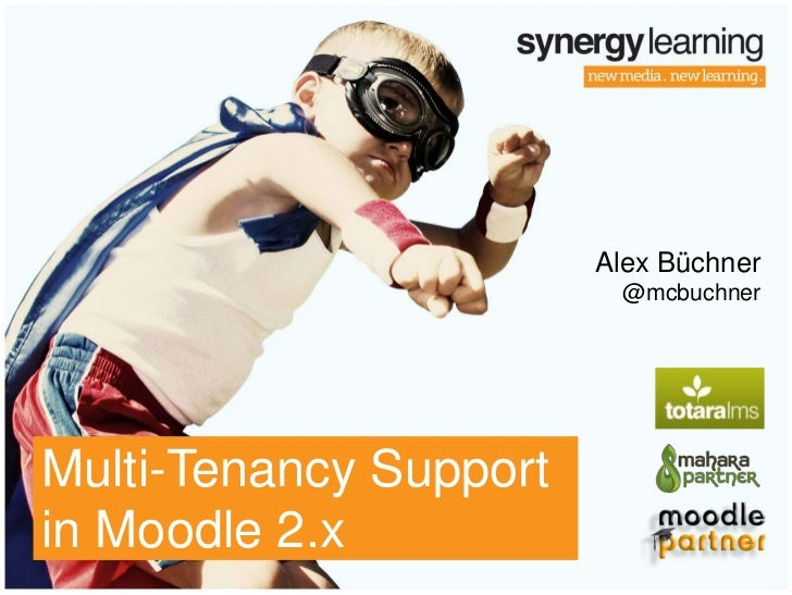 Alex Büchner                         @mcbuchnerMulti-Tenancy Supportin Moodle 2.x