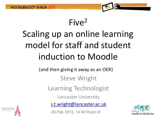 Five2Scaling up an online learning model for staff and student    induction to Moodle    (and then giving it away as an OE...