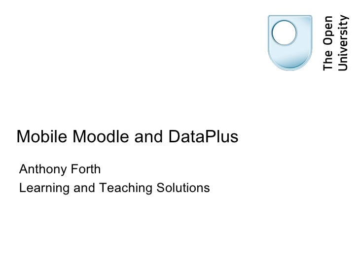 Mobile Moodle and DataPlus  Anthony Forth Learning and Teaching Solutions