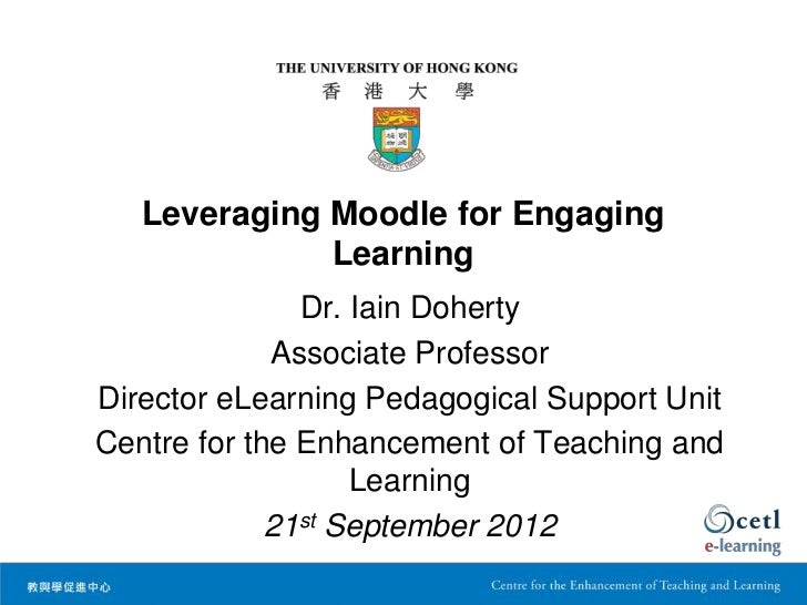 Leveraging Moodle for Engaging              Learning               Dr. Iain Doherty             Associate ProfessorDirecto...