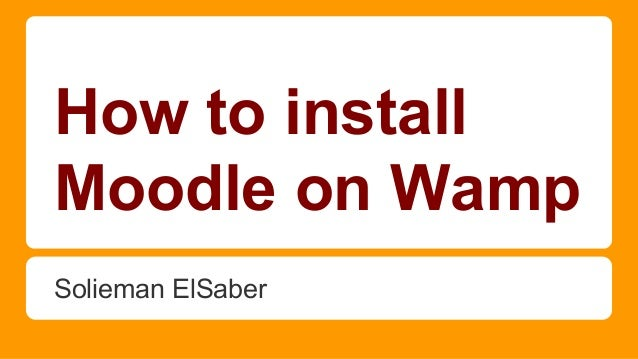 How to install Moodle on Wamp Solieman ElSaber