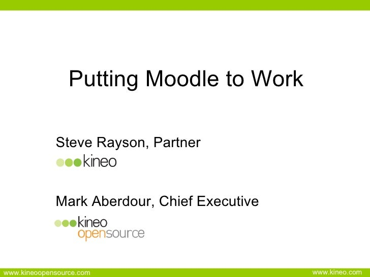 Putting Moodle to Work Steve Rayson, Partner Mark Aberdour, Chief Executive