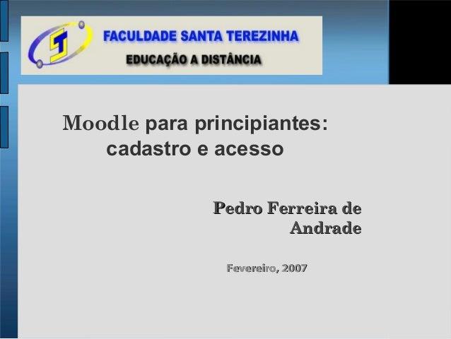 Moodle para principiantes:   cadastro e acesso              Pedro Ferreira de                      Andrade                ...