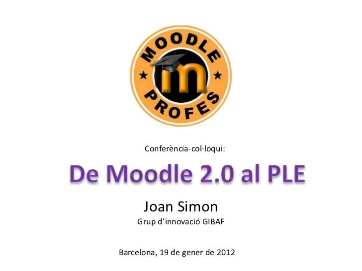 Conferència-col·loqui:      Joan Simon    Grup d'innovació GIBAFBarcelona, 19 de gener de 2012