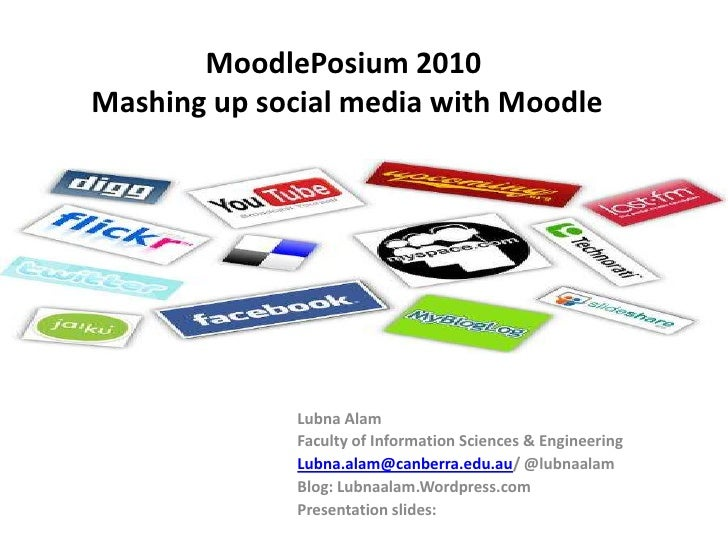 MoodlePosium 2010 Mashing up social media with Moodle<br />Lubna Alam<br />Faculty of Information Sciences & Engineering<b...