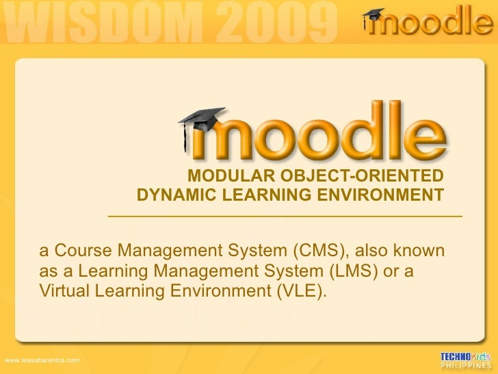 MODULAR OBJECT-ORIENTED DYNAMIC LEARNING ENVIRONMENT <ul><li>a Course Management System (CMS), also known as a Learning Ma...