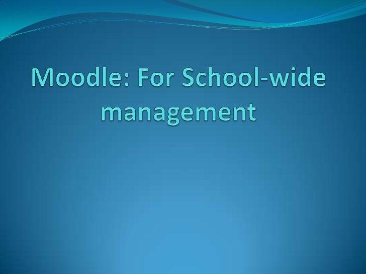 Moodle: For School-wide management<br />