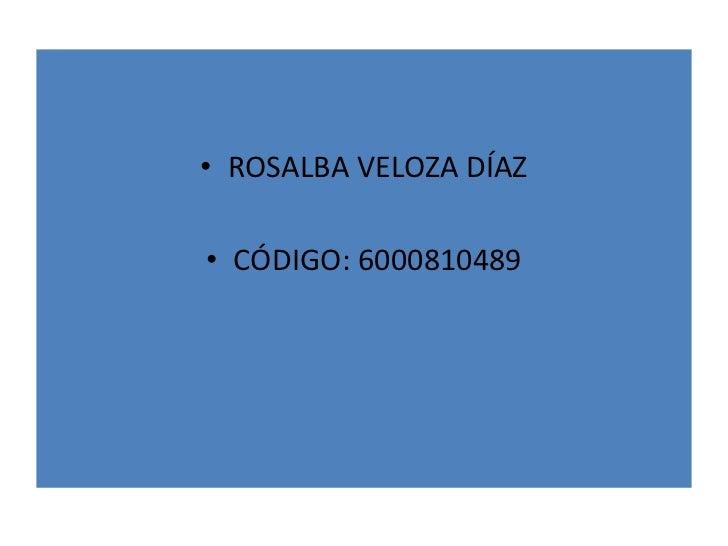 • ROSALBA VELOZA DÍAZ• CÓDIGO: 6000810489