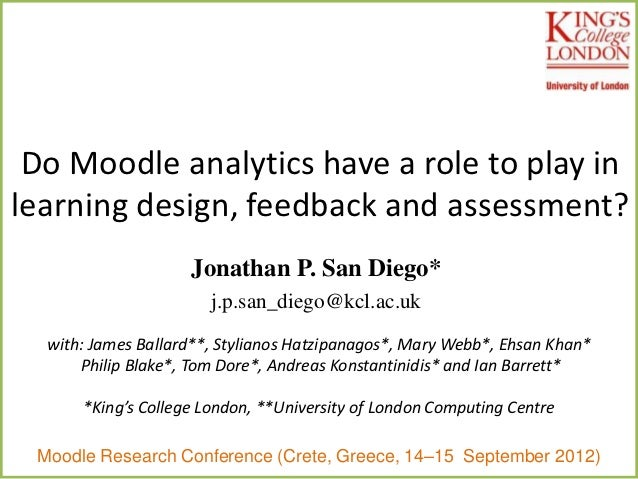 Do Moodle analytics have a role to play inlearning design, feedback and assessment?                    Jonathan P. San Die...