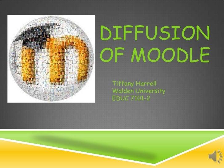 DIFFUSIONOF MOODLE Tiffany Harrell Walden University EDUC 7101-2