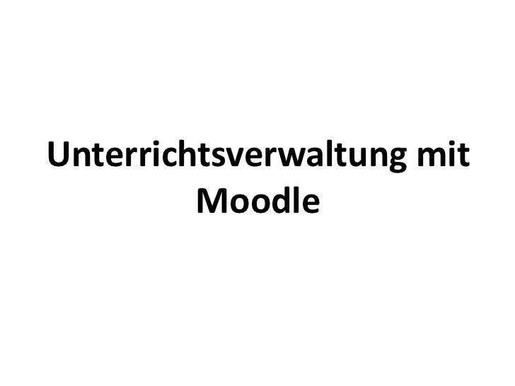 Unterrichtsverwaltung mit         Moodle