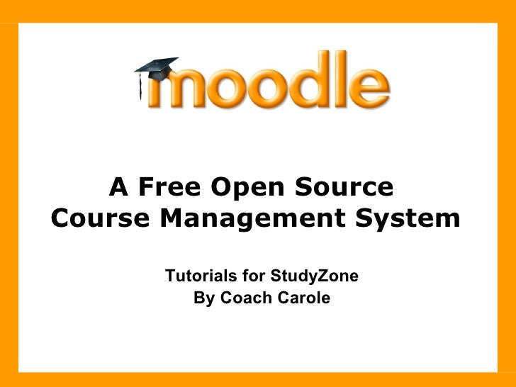 A Free Open Source  Course Management System Tutorials for StudyZone By Coach Carole