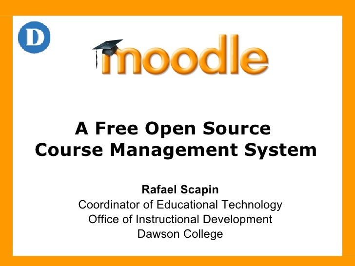 A Free Open Source  Course Management System Rafael Scapin Coordinator of Educational Technology Office of Instructional D...