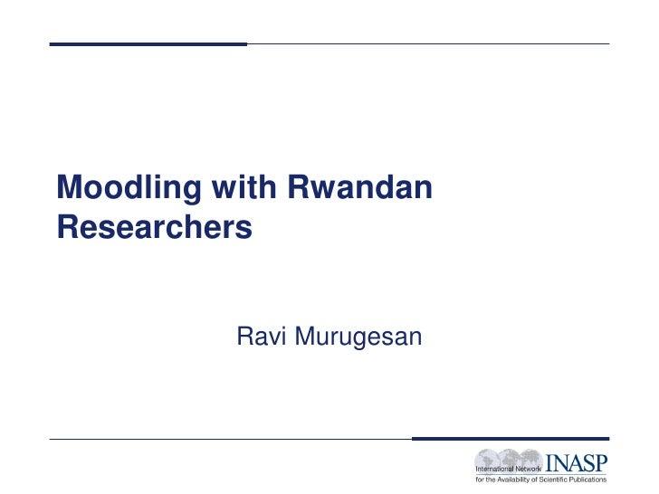 Moodling with RwandanResearchers          Ravi Murugesan