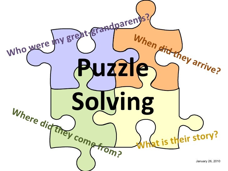 Puzzle Solving Who were my great-grandparents? Where did they come from? When did they arrive? What is their story? Januar...