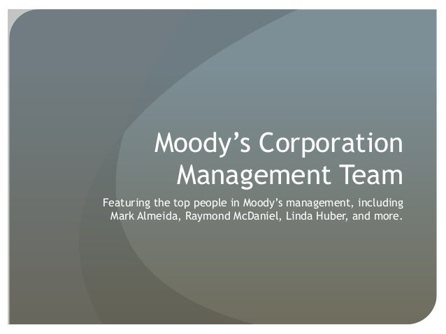 Moody's Corporation          Management TeamFeaturing the top people in Moody's management, including Mark Almeida, Raymon...