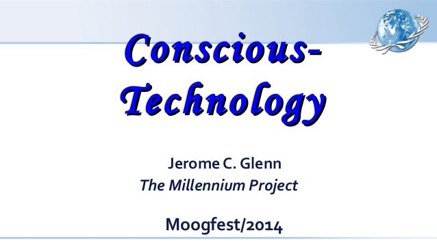 Moogfest 2014 keynote Conscious-Technology, The Millennium Project, and an Invitation