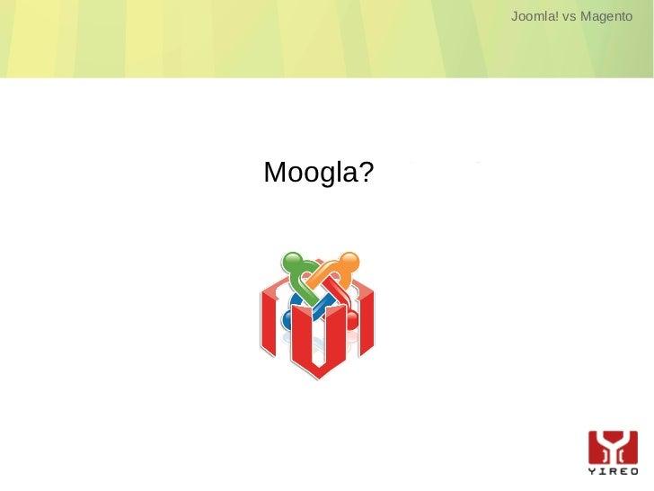 Joomla! vs MagentoMoogla?