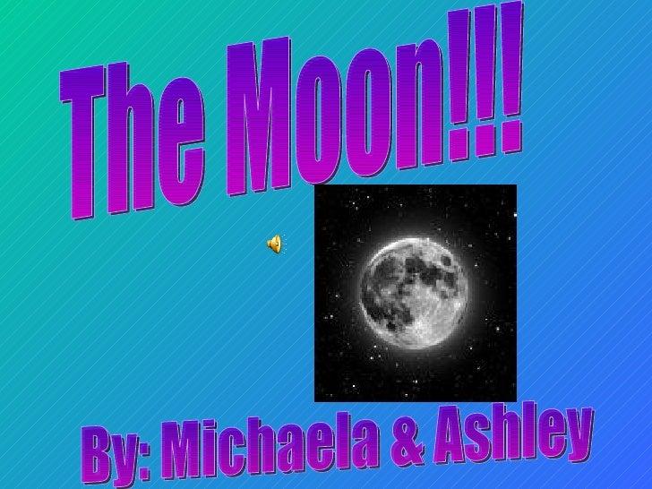 The Moon!!! By: Michaela & Ashley