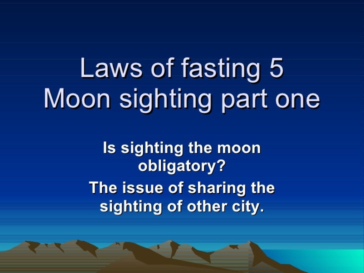 Laws of fasting 5 Moon sighting part one Is sighting the moon obligatory? The issue of sharing the sighting of other city.