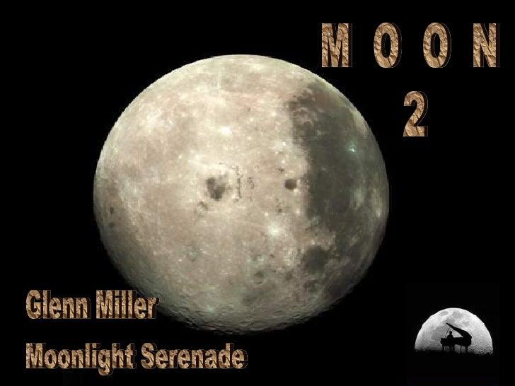 M  O  O  N 2 Moonlight Serenade Glenn Miller