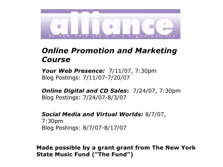 Online Promotion and Marketing Course Your Web Presence:   7/11/07, 7:30pm Blog Postings: 7/11/07-7/20/07 Online Digital a...