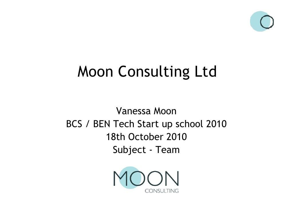 Moon Consulting Ltd             Vanessa Moon BCS / BEN Tech Start up school 2010         18th October 2010           Subje...