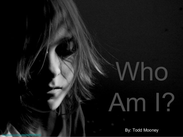 Who                                                       Am I?                                                        By:...