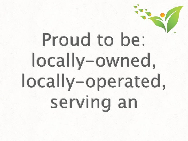Proud to be: locally-owned,locally-operated,    serving an