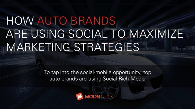 HOW AUTO BRANDS ARE USING SOCIAL TO MAXIMIZE MARKETING STRATEGIES To tap into the social-mobile opportunity, top auto bran...