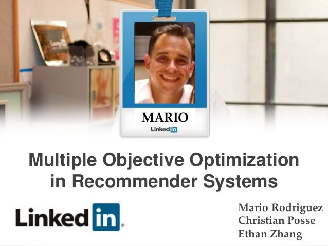 Mario Rodriguez Christian Posse Ethan Zhang MARIO Multiple Objective Optimization in Recommender Systems