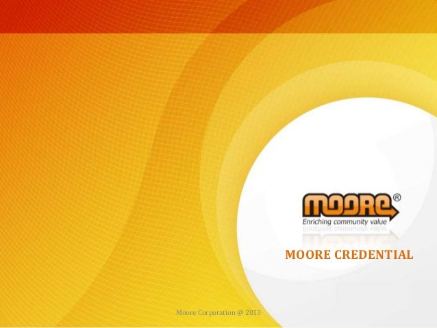 Công ty Cổ phần Phát triển Giải pháp Trực tuyến MOOREwww.moore.vnMOORE CREDENTIALMoore Corporation @ 2013