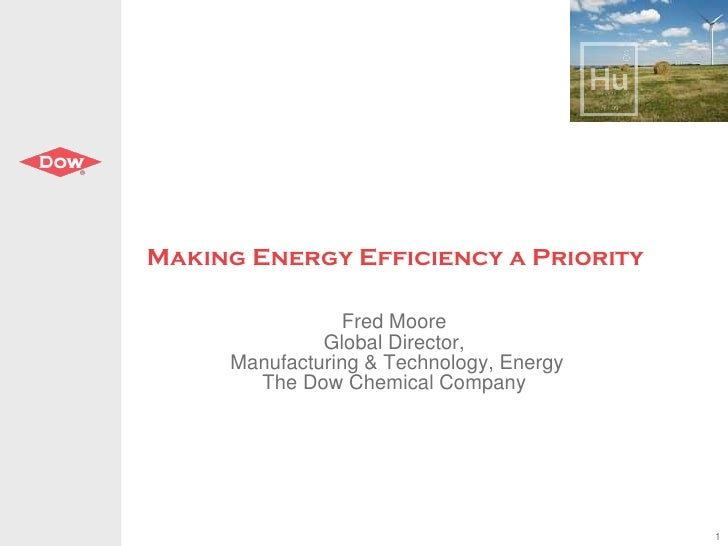 Making Energy Efficiency a Priority Fred Moore Global Director, Manufacturing & Technology, Energy The Dow Chemical Company