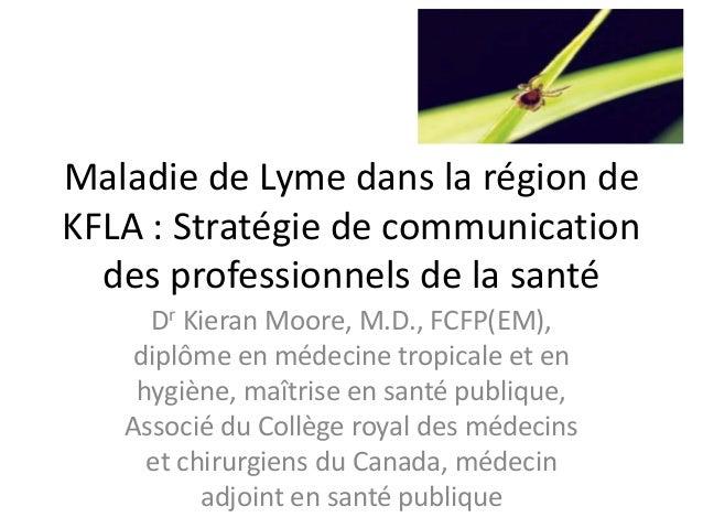 Maladie de Lyme dans la région de KFLA : Stratégie de communication des professionnels de la santé Dr Kieran Moore, M.D., ...