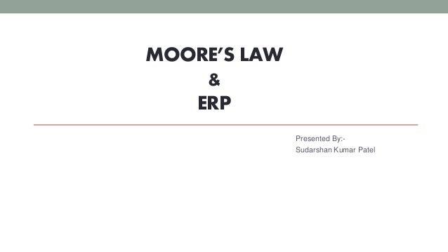 MOORE'S LAW & ERP Presented By:- Sudarshan Kumar Patel