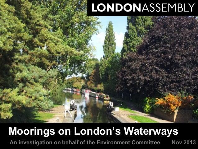 Moorings on London's Waterways An investigation on behalf of the Environment Committee  Nov 2013