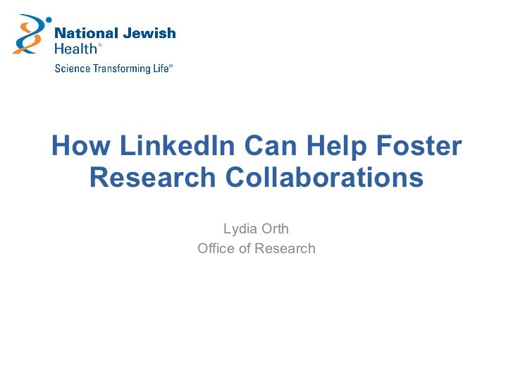 How LinkedIn Can Help Foster Research Collaborations Lydia Orth Office of Research