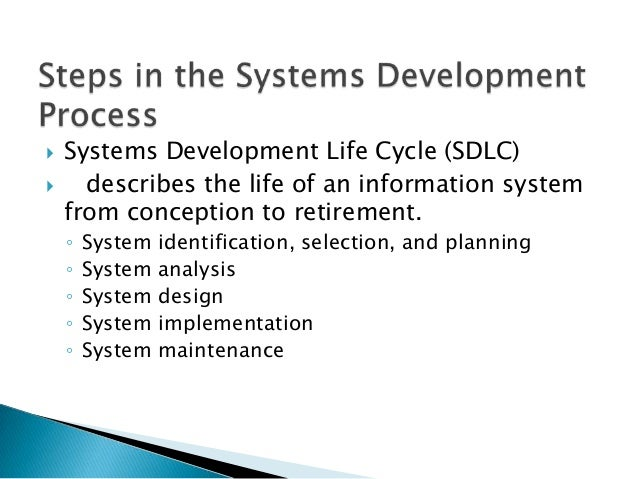    Systems Development Life Cycle (SDLC)     describes the life of an information system    from conception to retiremen...